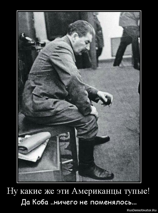 Ну какие же эти Американцы тупые! - Да Коба ..ничего не поменялось...